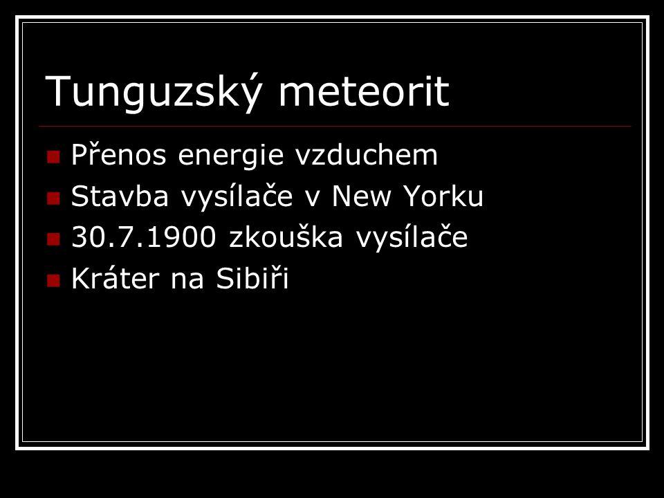 Tunguzský meteorit Přenos energie vzduchem Stavba vysílače v New Yorku 30.7.1900 zkouška vysílače Kráter na Sibiři