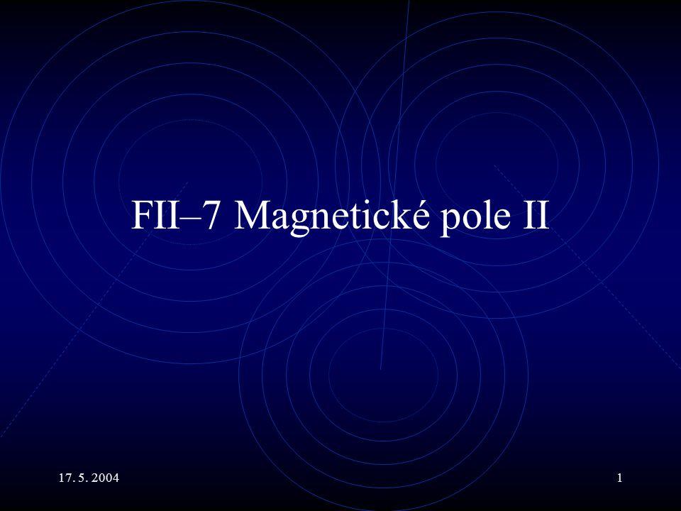 17. 5. 20041 FII–7 Magnetické pole II