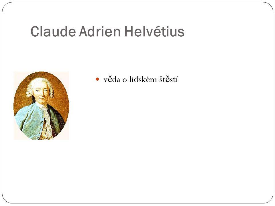 Claude Adrien Helvétius v ě da o lidském št ě stí