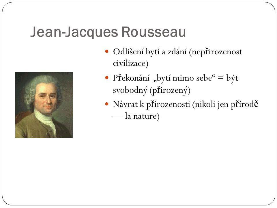 """Jean-Jacques Rousseau Odlišení bytí a zdání (nep ř irozenost civilizace) P ř ekonání """"bytí mimo sebe = být svobodný (p ř irozený) Návrat k p ř irozenosti (nikoli jen p ř írod ě — la nature)"""