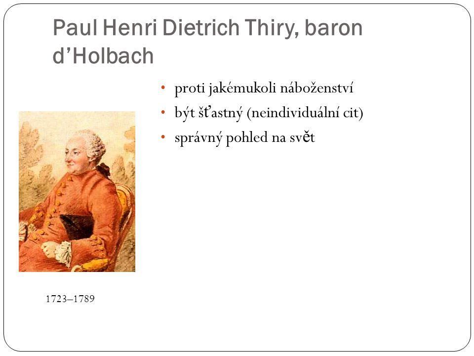 Paul Henri Dietrich Thiry, baron d'Holbach proti jakémukoli náboženství být š ť astný (neindividuální cit) správný pohled na sv ě t 1723–1789