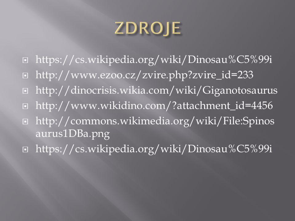  https://cs.wikipedia.org/wiki/Dinosau%C5%99i  http://www.ezoo.cz/zvire.php?zvire_id=233  http://dinocrisis.wikia.com/wiki/Giganotosaurus  http://