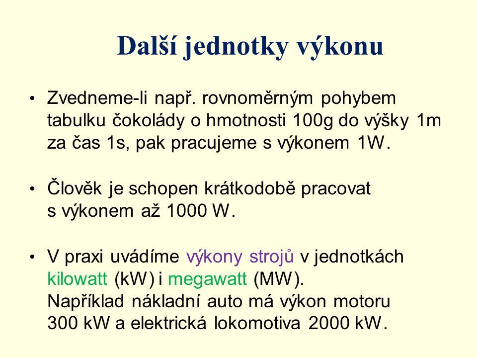 Stálý výkon Při stálém výkonu P stroje nebo člověka, který pracuje po dobu t, můžeme práci určit ze vztahu P = W / t z čehož vyplývá, že W = P.t Z tohoto vztahu také vyplývá jednotka práce, watsekunda, značka Ws.