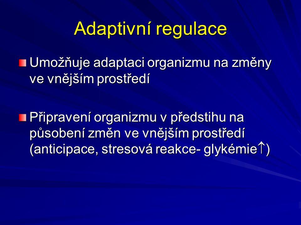 Adaptivní regulace Umožňuje adaptaci organizmu na změny ve vnějším prostředí Připravení organizmu v předstihu na působení změn ve vnějším prostředí (a