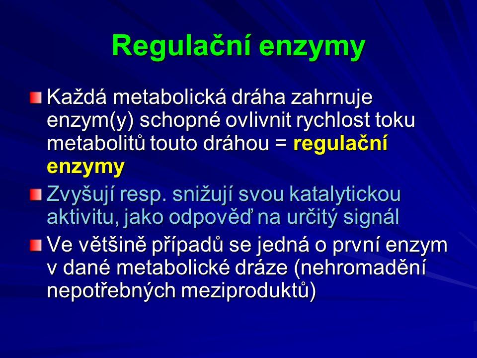 Regulační enzymy Každá metabolická dráha zahrnuje enzym(y) schopné ovlivnit rychlost toku metabolitů touto dráhou = regulační enzymy Zvyšují resp. sni