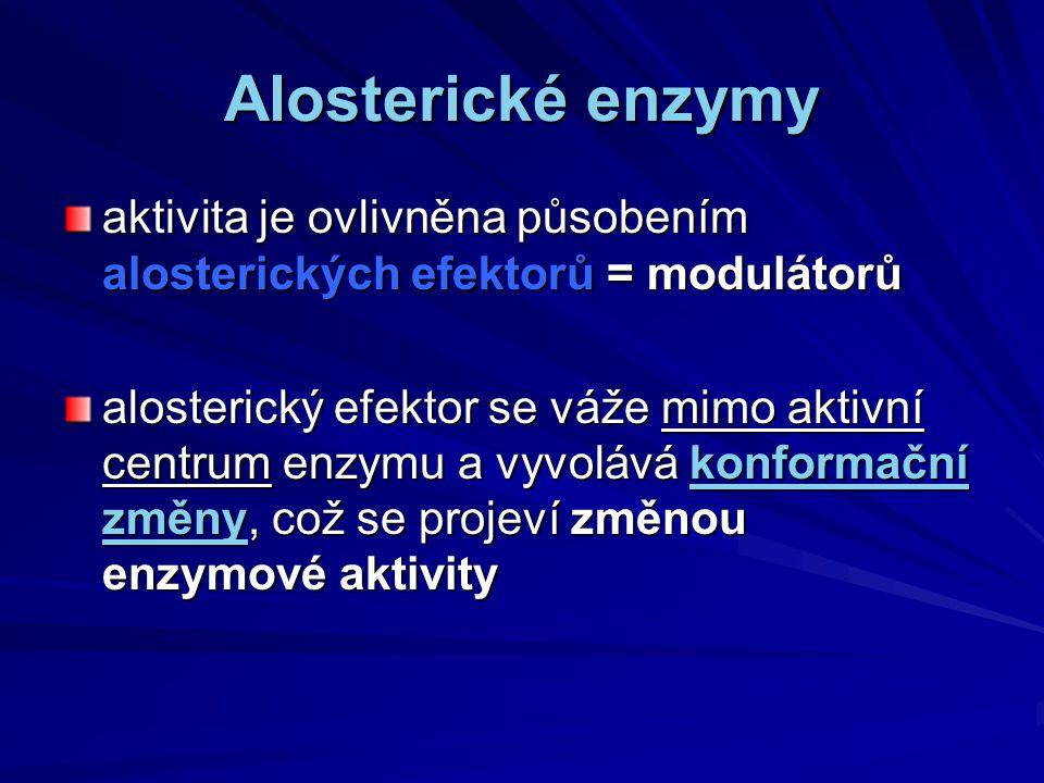 Alosterické enzymy aktivita je ovlivněna působením alosterických efektorů = modulátorů alosterický efektor se váže mimo aktivní centrum enzymu a vyvol