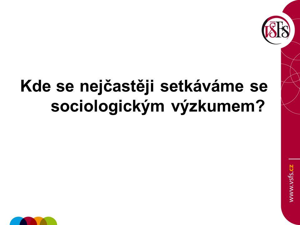 Kde se nejčastěji setkáváme se sociologickým výzkumem?