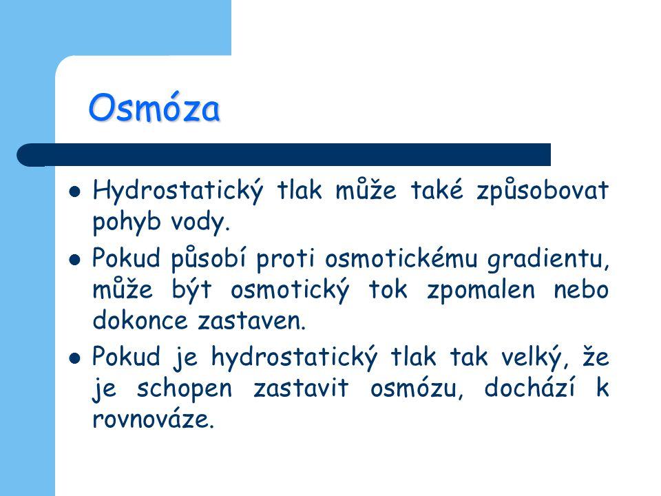 Osmóza Hydrostatický tlak může také způsobovat pohyb vody. Pokud působí proti osmotickému gradientu, může být osmotický tok zpomalen nebo dokonce zast