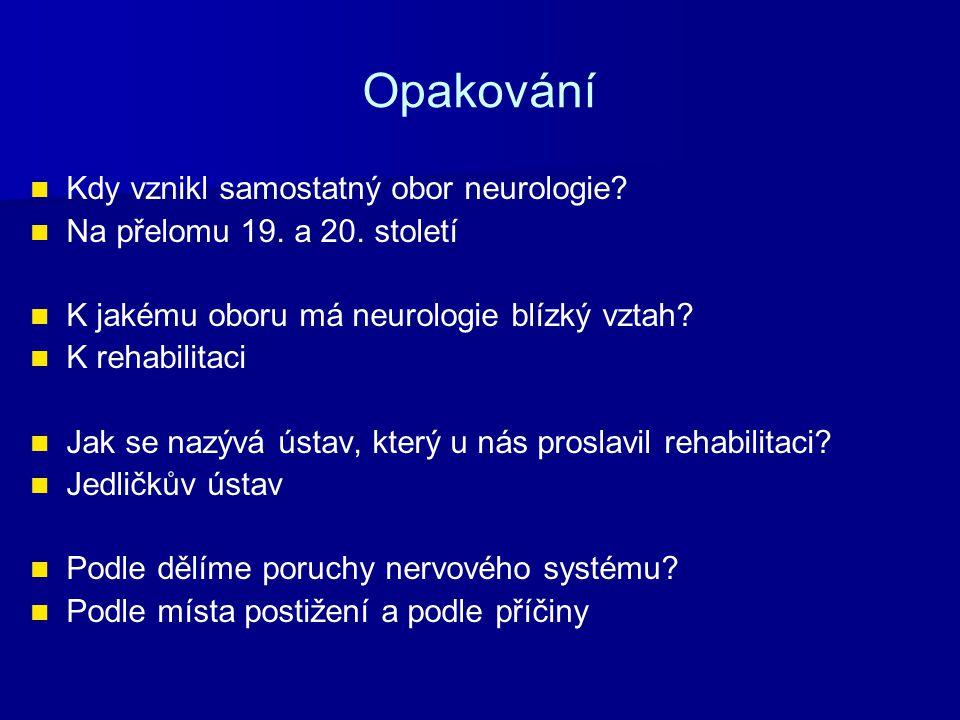 Opakování Kdy vznikl samostatný obor neurologie. Na přelomu 19.