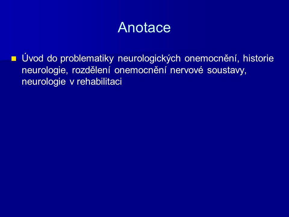 Anotace Úvod do problematiky neurologických onemocnění, historie neurologie, rozdělení onemocnění nervové soustavy, neurologie v rehabilitaci