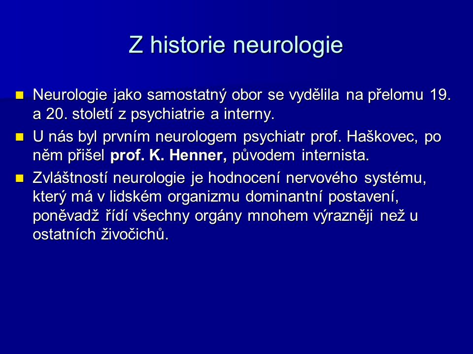 Z historie neurologie Neurologie jako samostatný obor se vydělila na přelomu 19.