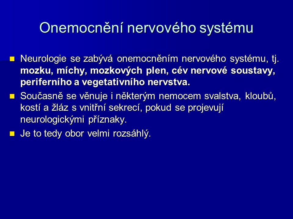 Onemocnění nervového systému Neurologie se zabývá onemocněním nervového systému, tj.