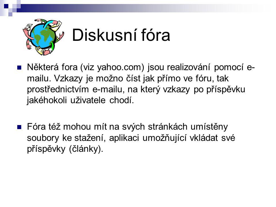 Některá fora (viz yahoo.com) jsou realizování pomocí e- mailu.