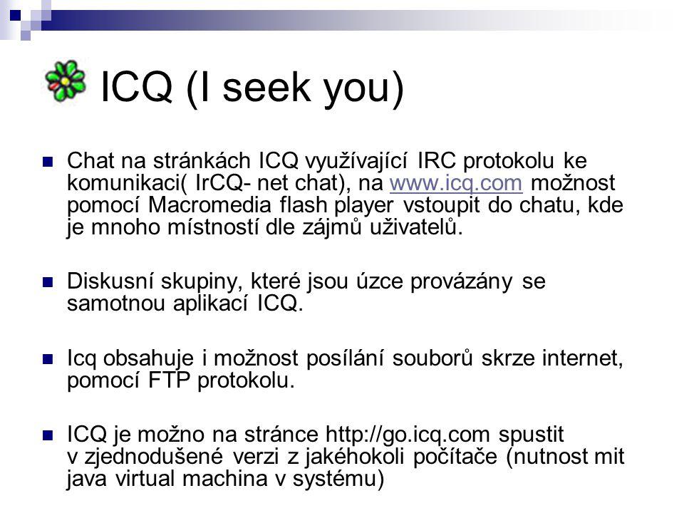 IRC (Internet relay chat) IRC = Internet Relay Chat, starý tradiční chatovací systém s vlastním protokolem (jako je FTP nebo Telnet), ovládaní prostřednictvím IRC klienta (pod Windows nejčastěji mIRC).