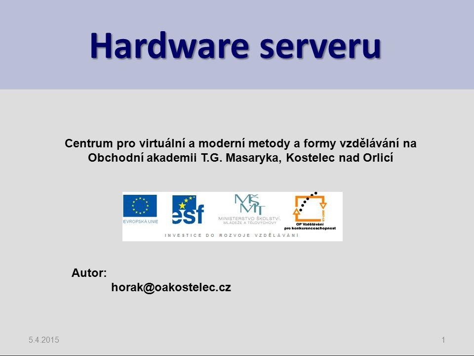 Hardware serveru 5.4.20151 Centrum pro virtuální a moderní metody a formy vzdělávání na Obchodní akademii T.G. Masaryka, Kostelec nad Orlicí Autor: ho