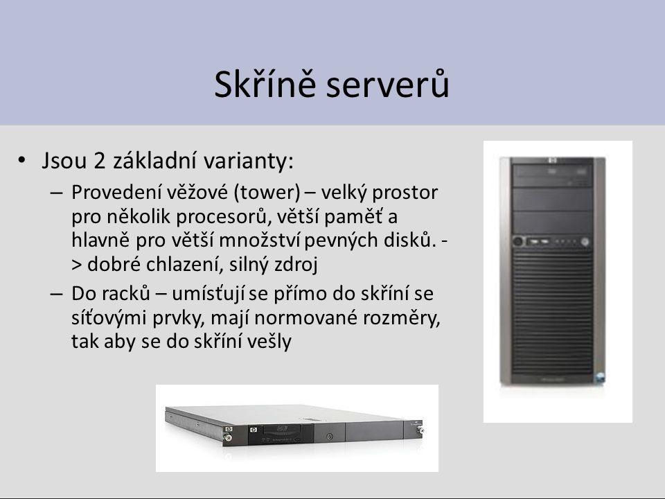 Skříně serverů Jsou 2 základní varianty: – Provedení věžové (tower) – velký prostor pro několik procesorů, větší paměť a hlavně pro větší množství pevných disků.