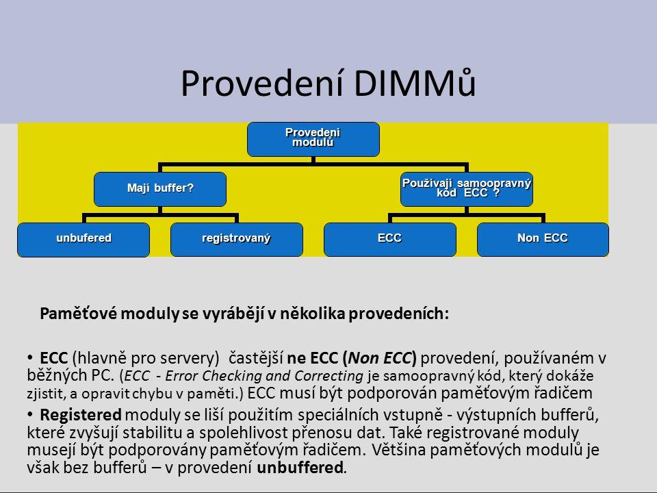 Provedení DIMMů Paměťové moduly se vyrábějí v několika provedeních: ECC (hlavně pro servery) častější ne ECC (Non ECC) provedení, používaném v běžných PC.
