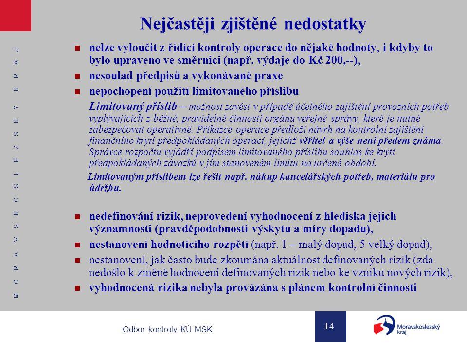 M O R A V S K O S L E Z S K Ý K R A J 14 Odbor kontroly KÚ MSK Nejčastěji zjištěné nedostatky nelze vyloučit z řídící kontroly operace do nějaké hodno