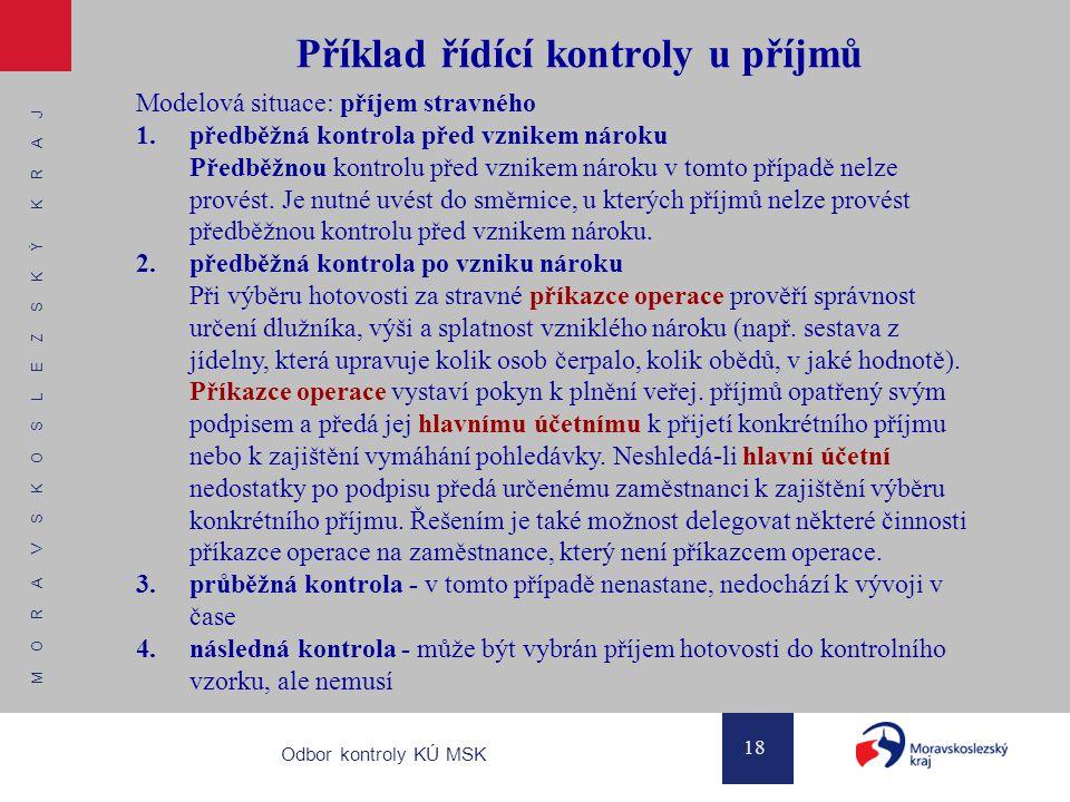 M O R A V S K O S L E Z S K Ý K R A J 18 Odbor kontroly KÚ MSK Příklad řídící kontroly u příjmů Modelová situace: příjem stravného 1. předběžná kontro