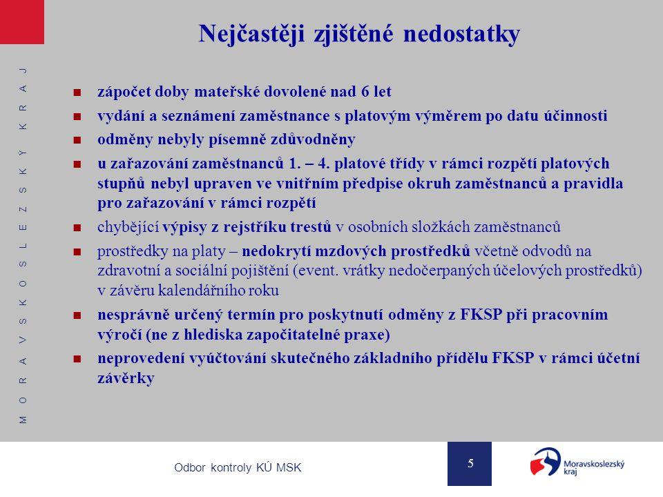 M O R A V S K O S L E Z S K Ý K R A J 6 Odbor kontroly KÚ MSK Nejčastěji zjištěné nedostatky nesprávná tvorba FKSP v případě přijatých refundací na organizaci (dojde k snížení objemu mzdových prostředků, tvorba se také poníží) rozdíl mezi zůstatkem na účtu FKSP a finančními prostředky FKSP nebyl organizací zdůvodněn při přijetí faktury za rekreaci hrazené z FKSP není účtována požadovaná spoluúčast ze strany zaměstnance prostřednictvím účtu 335 (pohledávky za zaměstnanci), ale prostřednictvím účtu 912 (fond kulturních a sociálních potřeb)