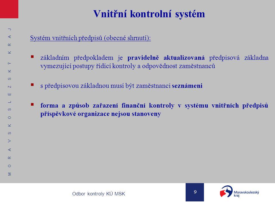 M O R A V S K O S L E Z S K Ý K R A J 10 Odbor kontroly KÚ MSK Vnitřní kontrolní systém Řídící kontrola se člení na 3 fáze: předběžná kontrola  před vznikem závazku nebo nároku  po vzniku závazku nebo nároku průběžná kontrola  o všech kontrolách v průběhu zajišťování hospodářských operací musí být prováděny záznamy  jen u operací, u nichž dochází k vývoji v čase následná kontrola:  výběrovým způsobem na základě stanovených nejrizikovějších oblastí tzn.