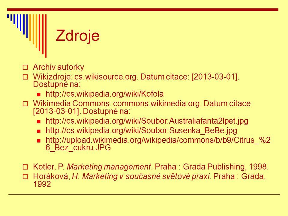 Zdroje  Archiv autorky  Wikizdroje: cs.wikisource.org. Datum citace: [2013-03-01]. Dostupné na: http://cs.wikipedia.org/wiki/Kofola  Wikimedia Comm