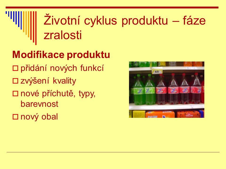 Životní cyklus produktu – fáze zralosti Modifikace produktu  přidání nových funkcí  zvýšení kvality  nové příchutě, typy, barevnost  nový obal