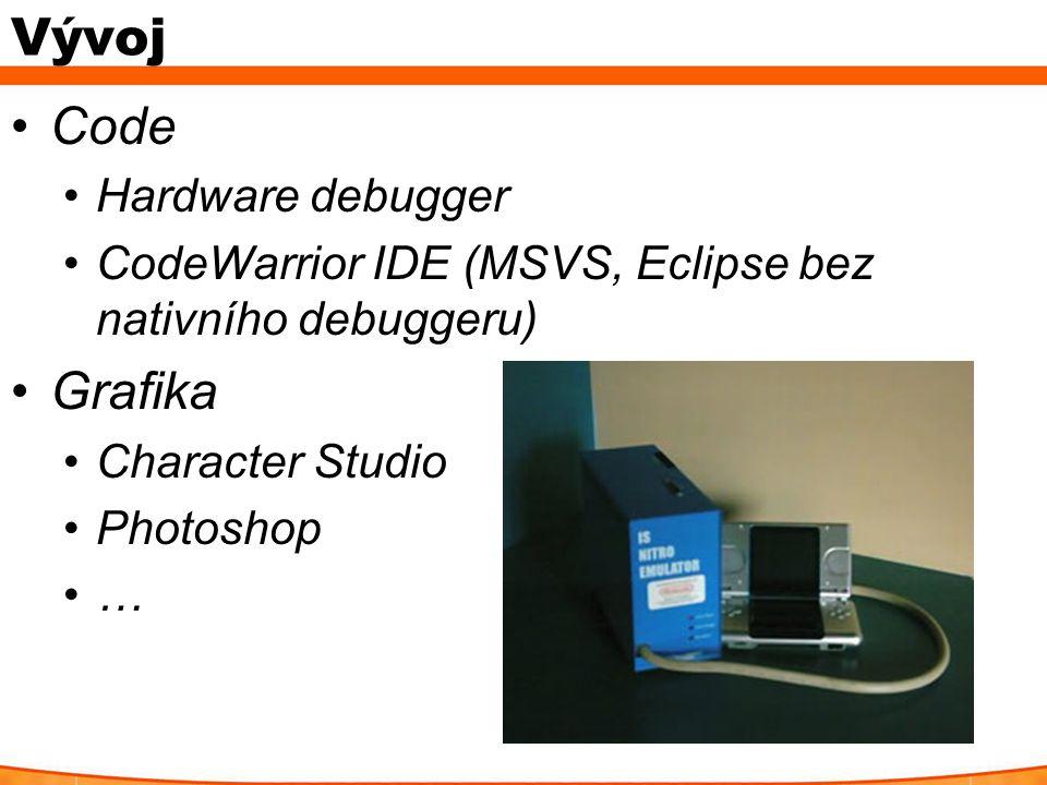 Vývoj Code Hardware debugger CodeWarrior IDE (MSVS, Eclipse bez nativního debuggeru) Grafika Character Studio Photoshop …