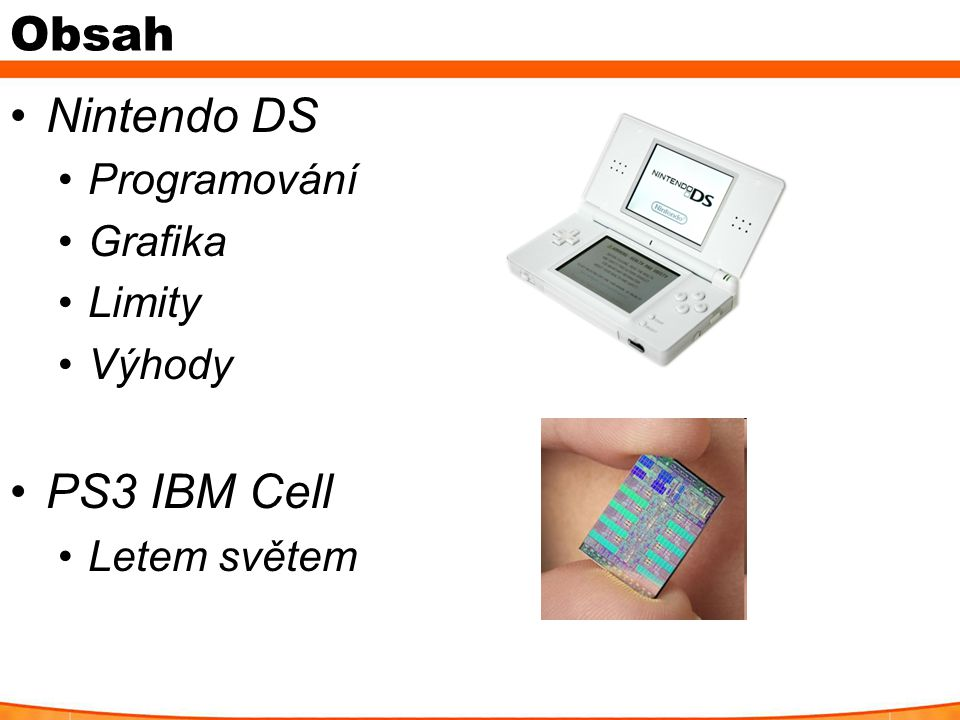 Obsah Nintendo DS Programování Grafika Limity Výhody PS3 IBM Cell Letem světem