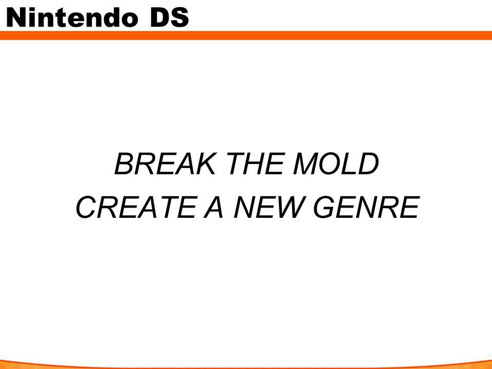 Nintendo DS BREAK THE MOLD CREATE A NEW GENRE