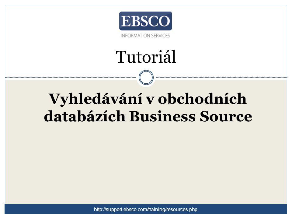 Tutoriál Vyhledávání v obchodních databázích Business Source http://support.ebsco.com/training/resources.php