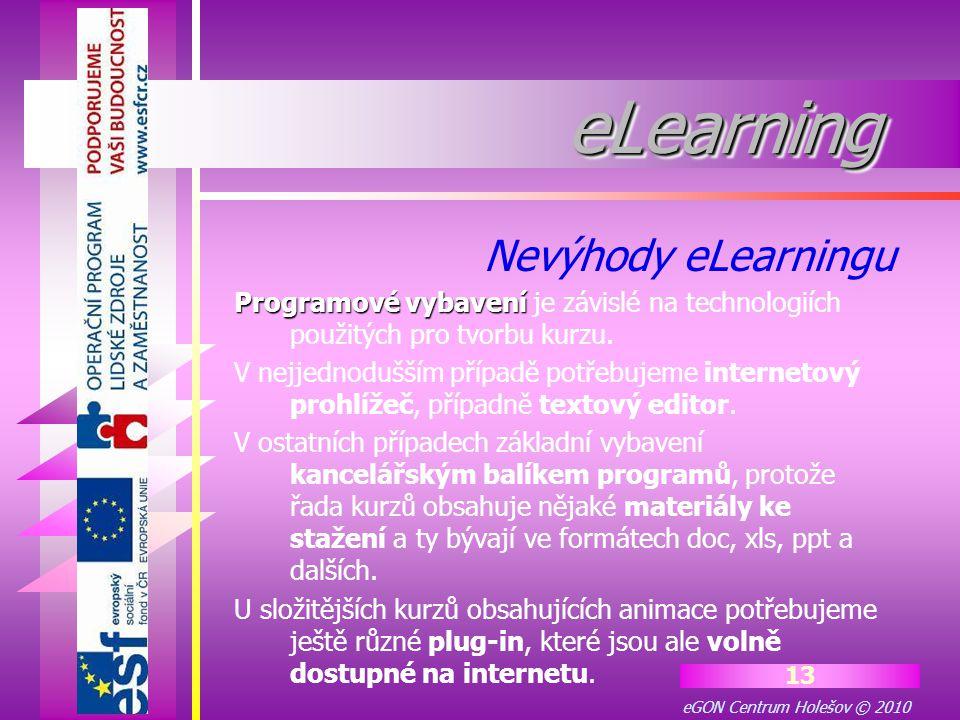 eGON Centrum Holešov © 2010 13 eLearningeLearning Programové vybavení Programové vybavení je závislé na technologiích použitých pro tvorbu kurzu. V ne