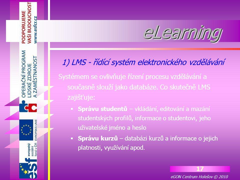 eGON Centrum Holešov © 2010 17 eLearningeLearning Systémem se ovlivňuje řízení procesu vzdělávání a současně slouží jako databáze. Co skutečně LMS zaj