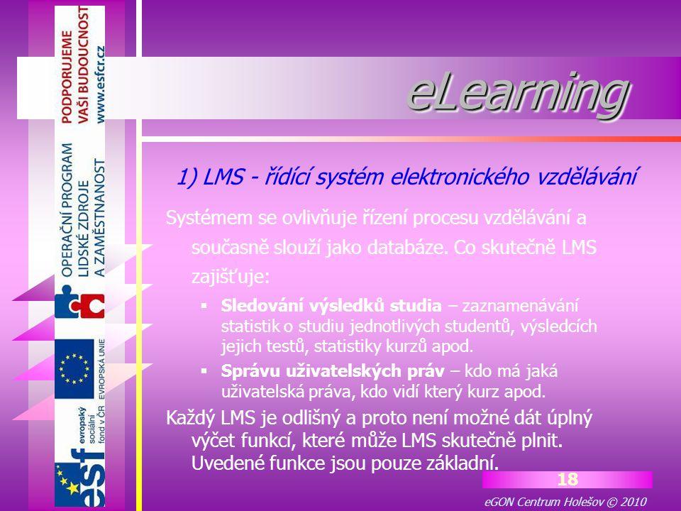 eGON Centrum Holešov © 2010 18 eLearningeLearning Systémem se ovlivňuje řízení procesu vzdělávání a současně slouží jako databáze. Co skutečně LMS zaj