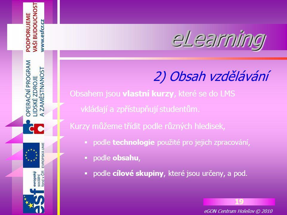 eGON Centrum Holešov © 2010 19 eLearningeLearning Obsahem jsou vlastní kurzy, které se do LMS vkládají a zpřístupňují studentům. Kurzy můžeme třídit p