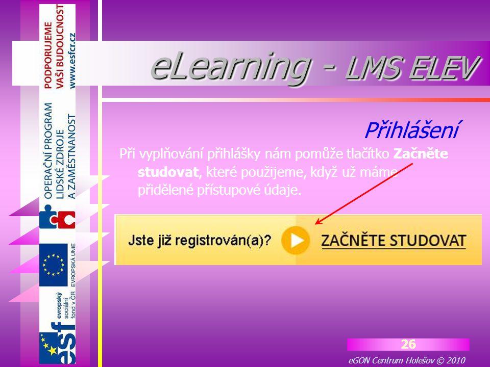 eGON Centrum Holešov © 2010 26 eLearning - LMS ELEV Při vyplňování přihlášky nám pomůže tlačítko Začněte studovat, které použijeme, když už máme přidě