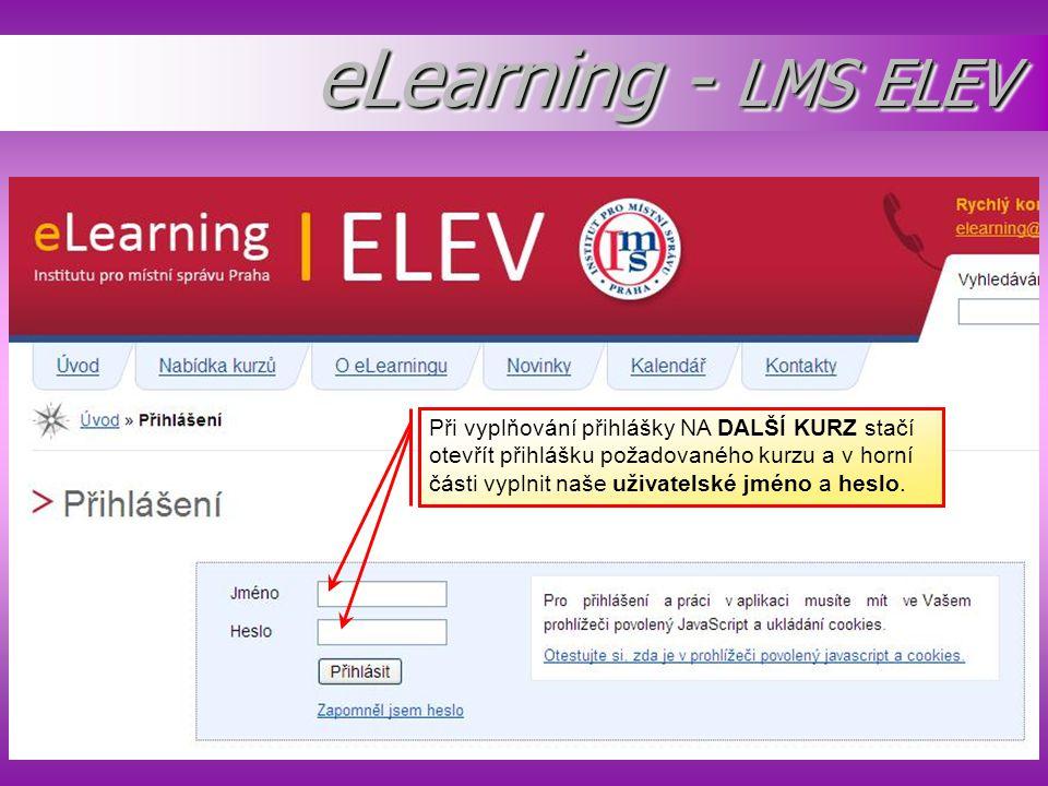 eLearning - LMS ELEV Při vyplňování přihlášky NA DALŠÍ KURZ stačí otevřít přihlášku požadovaného kurzu a v horní části vyplnit naše uživatelské jméno