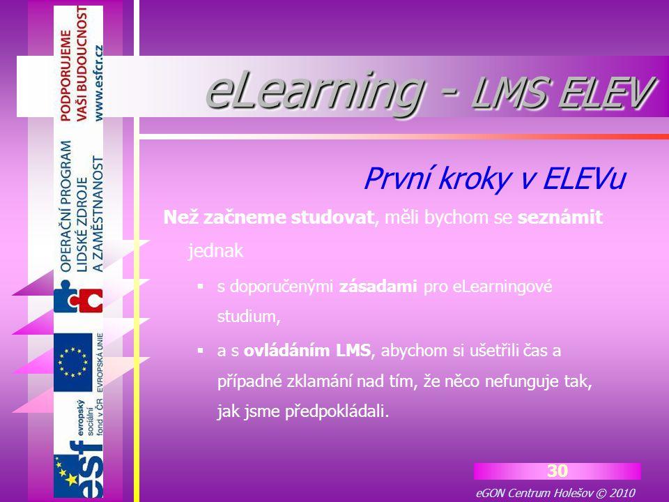 eGON Centrum Holešov © 2010 30 Než začneme studovat, měli bychom se seznámit jednak  s doporučenými zásadami pro eLearningové studium,  a s ovládání