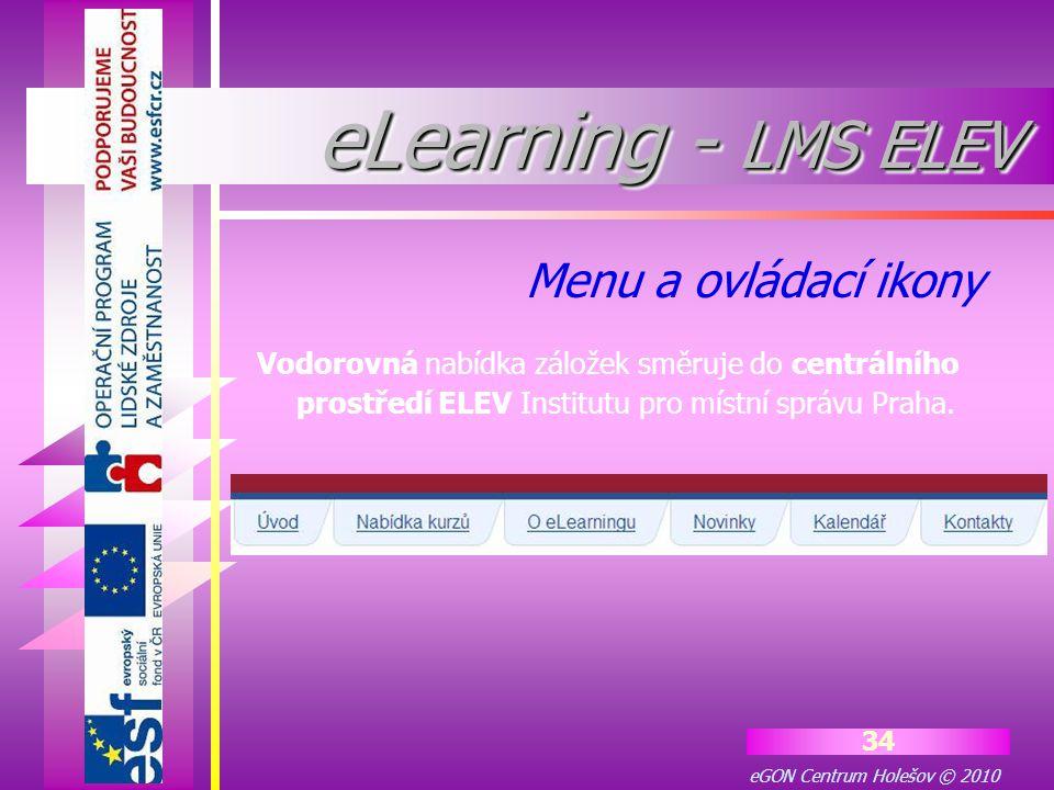 eGON Centrum Holešov © 2010 34 Vodorovná nabídka záložek směruje do centrálního prostředí ELEV Institutu pro místní správu Praha. Menu a ovládací ikon