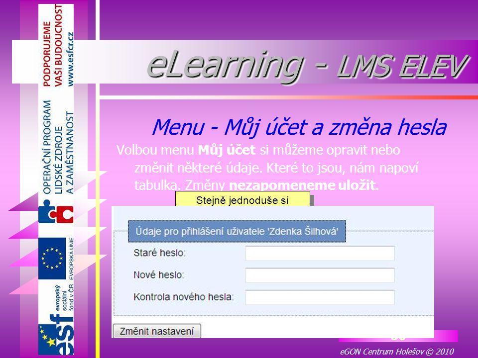 eGON Centrum Holešov © 2010 36 Volbou menu Můj účet si můžeme opravit nebo změnit některé údaje. Které to jsou, nám napoví tabulka. Změny nezapomeneme