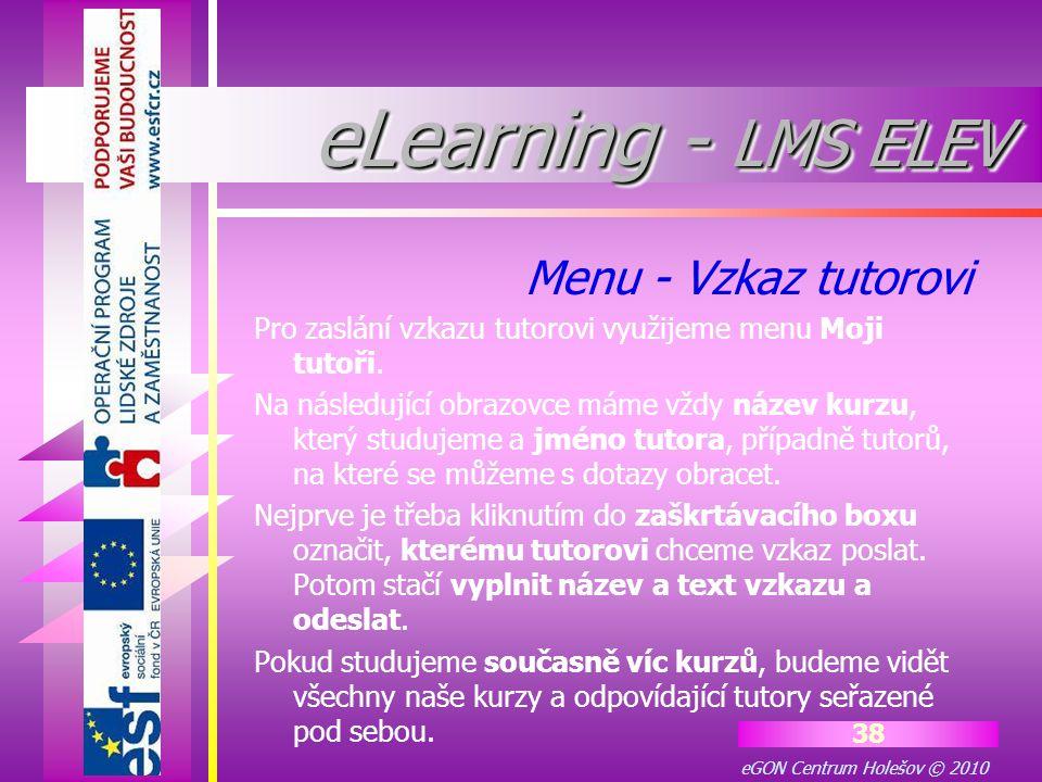 eGON Centrum Holešov © 2010 38 Pro zaslání vzkazu tutorovi využijeme menu Moji tutoři. Na následující obrazovce máme vždy název kurzu, který studujeme