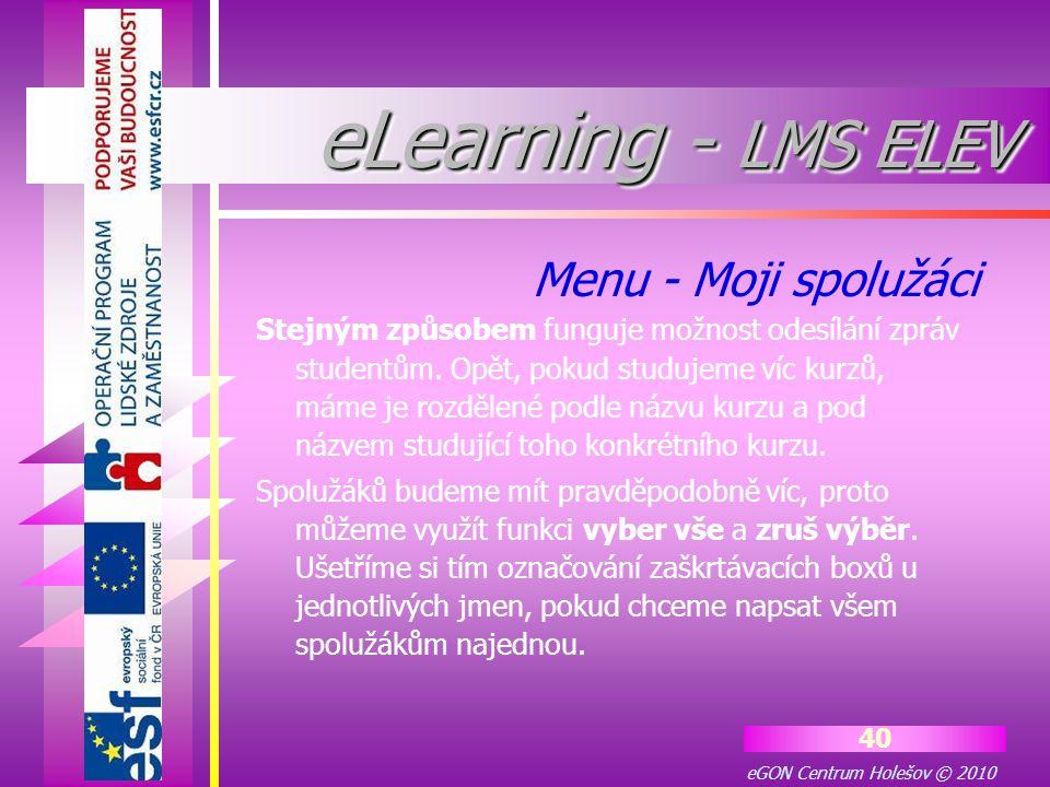 eGON Centrum Holešov © 2010 40 Stejným způsobem funguje možnost odesílání zpráv studentům. Opět, pokud studujeme víc kurzů, máme je rozdělené podle ná