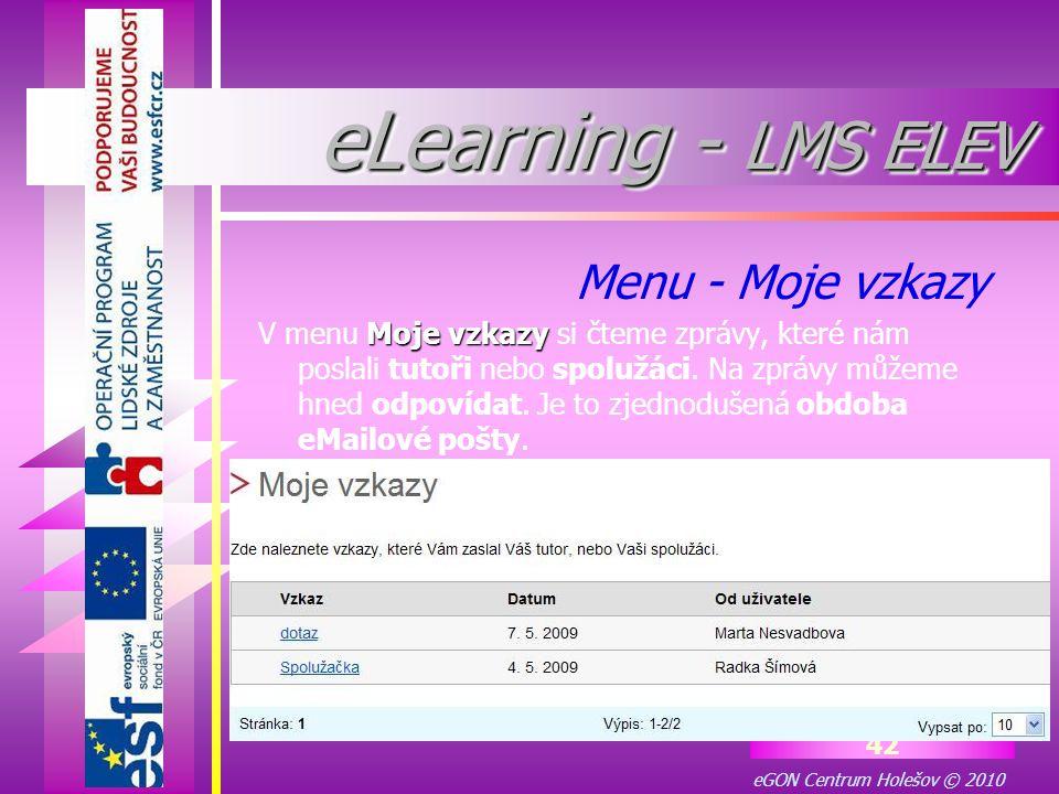 eGON Centrum Holešov © 2010 42 Moje vzkazy V menu Moje vzkazy si čteme zprávy, které nám poslali tutoři nebo spolužáci. Na zprávy můžeme hned odpovída