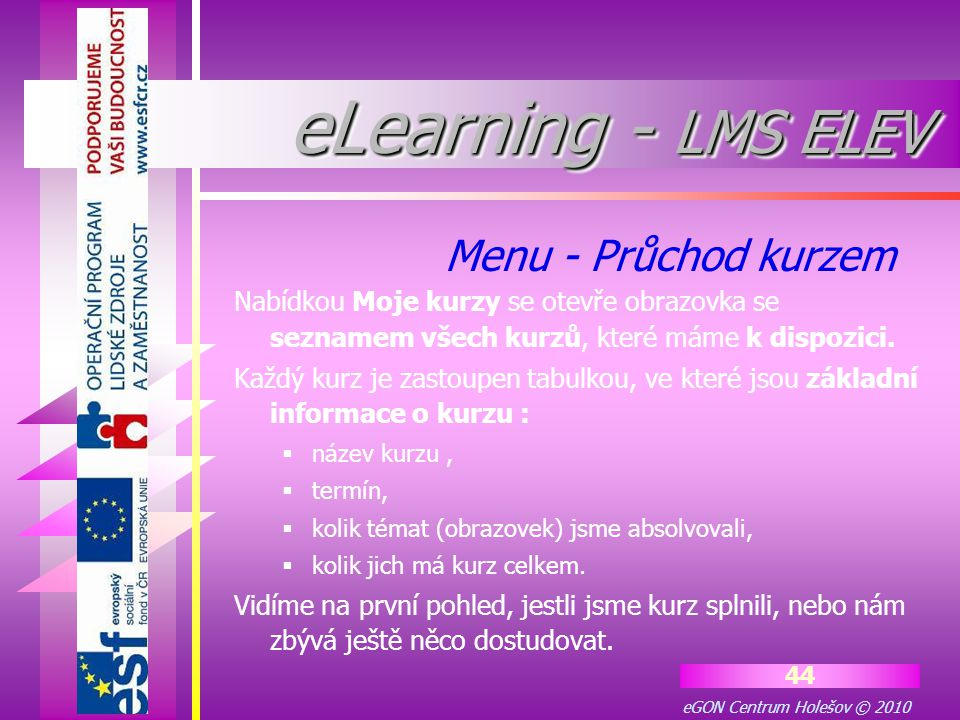 eGON Centrum Holešov © 2010 44 Nabídkou Moje kurzy se otevře obrazovka se seznamem všech kurzů, které máme k dispozici. Každý kurz je zastoupen tabulk