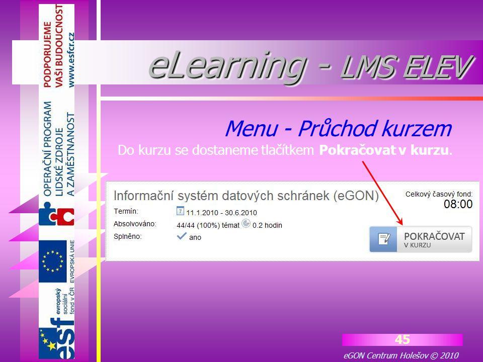 eGON Centrum Holešov © 2010 45 Do kurzu se dostaneme tlačítkem Pokračovat v kurzu. Menu - Průchod kurzem eLearning - LMS ELEV