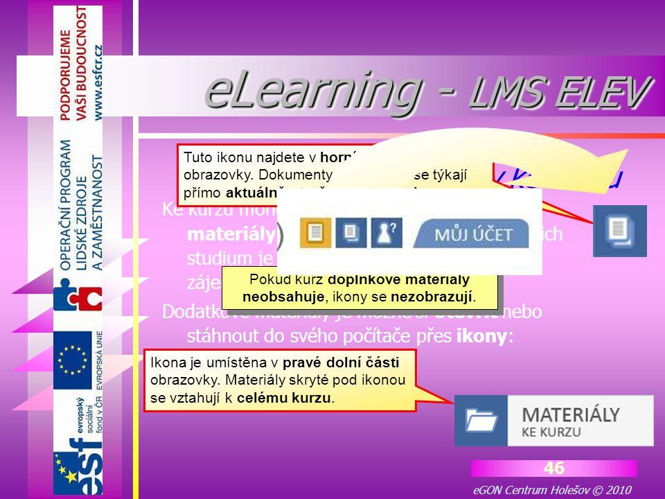 eGON Centrum Holešov © 2010 46 Ke kurzu mohou být připojeny další studijní materiály, rozšiřující vzdělávací obsah. Jejich studium je většinou nepovin