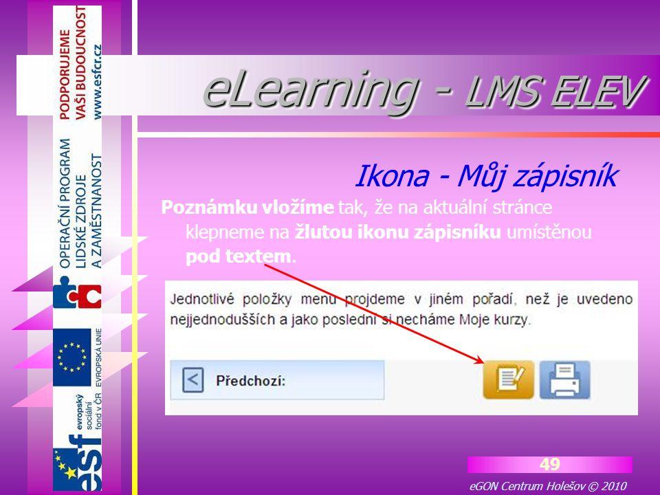 eGON Centrum Holešov © 2010 49 Poznámku vložíme tak, že na aktuální stránce klepneme na žlutou ikonu zápisníku umístěnou pod textem. Ikona - Můj zápis