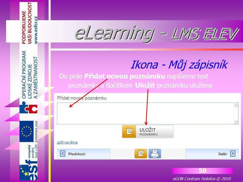 eGON Centrum Holešov © 2010 50 Do pole Přidat novou poznámku napíšeme text poznámky a tlačítkem Uložit poznámku uložíme Ikona - Můj zápisník eLearning