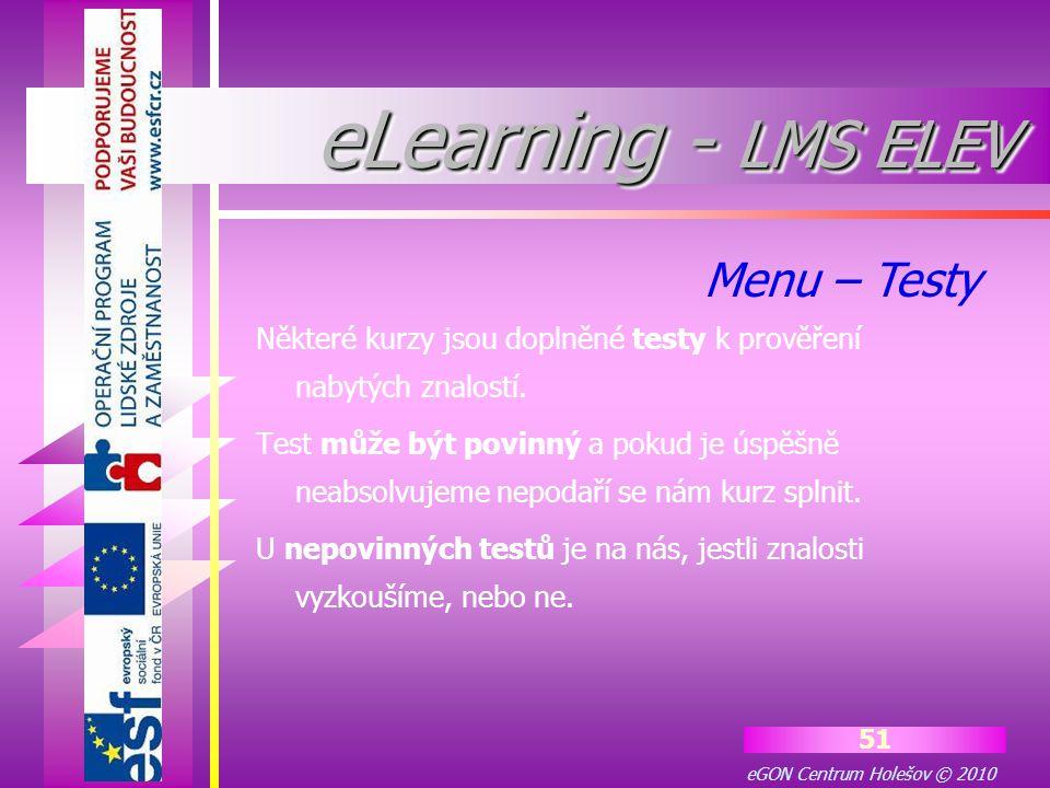 eGON Centrum Holešov © 2010 51 Některé kurzy jsou doplněné testy k prověření nabytých znalostí. Test může být povinný a pokud je úspěšně neabsolvujeme