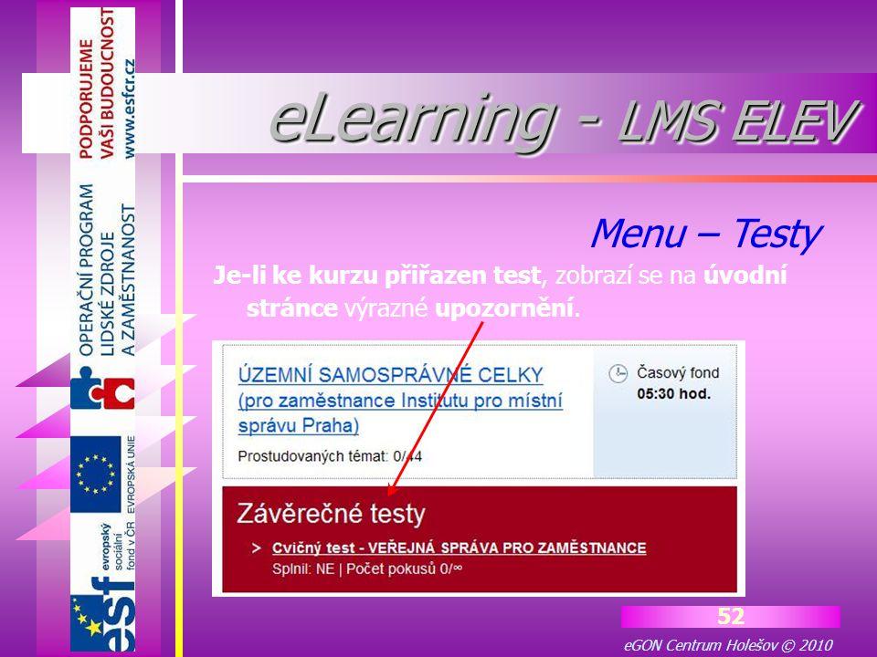 eGON Centrum Holešov © 2010 52 Je-li ke kurzu přiřazen test, zobrazí se na úvodní stránce výrazné upozornění. Menu – Testy eLearning - LMS ELEV